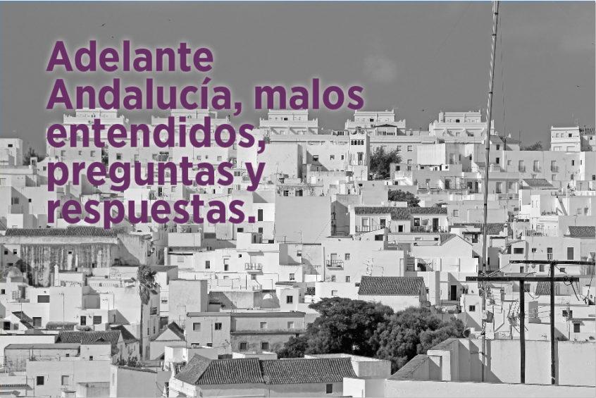 Adelante Andalucía, malos entendidos, preguntas y respuestas