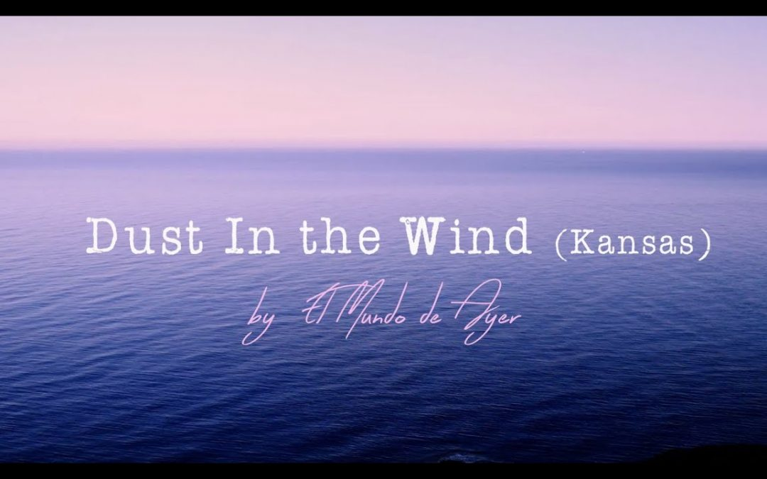 Dust in the Wind, nuevo video clip de El Mundo de Ayer